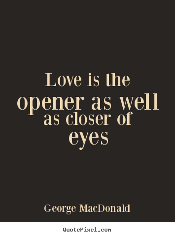 Make Image Quote About Love Love Is The Opener As Well As Closer