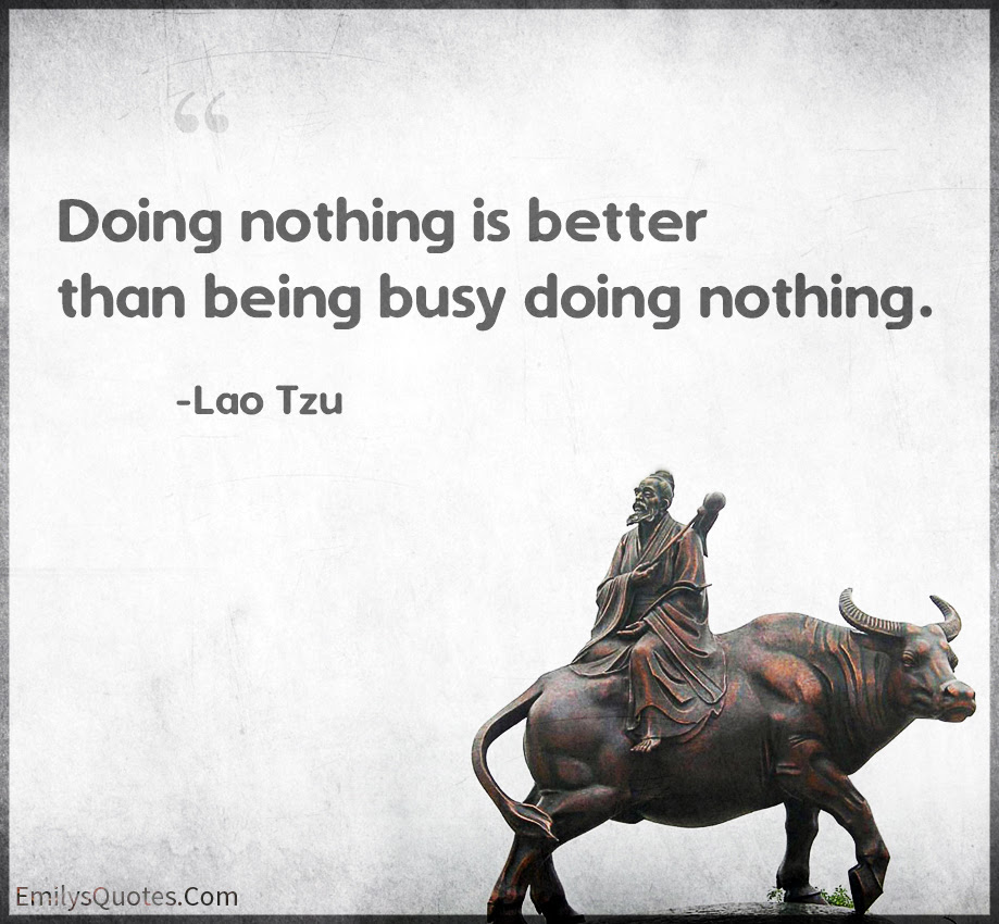 Doing Nothing Is Better Than Being Busy Doing Nothing Popular