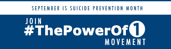 September is Suicide Prevention MonthJoin #ThePowerOf1 Movement