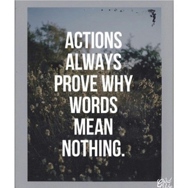 Actions Always Prove Why Words Mean Nothing Pictures Photos And