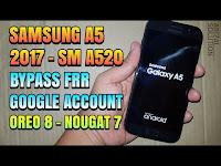 Samsung A5 2017 SM-A520 Bypass Frp Lock Google Account Android Oreo 8.0 | Nougat 7.0 Terbaru 2018