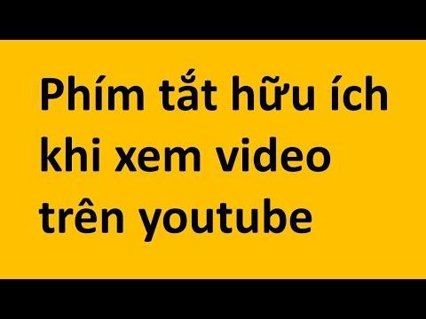 Các phím tắt khi xem video trên youtube bạn nên biết