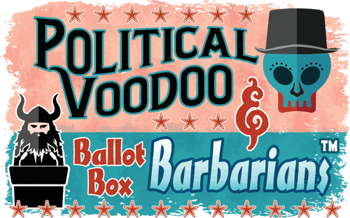 Political Voodoo & Ballot Box Barbarians