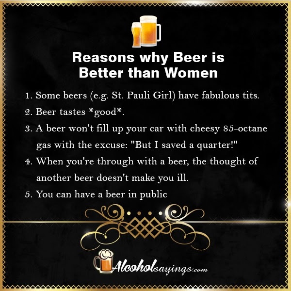 Reasons Why Beer Is Better Than Women Alcohol Sayings Liquor Quotes