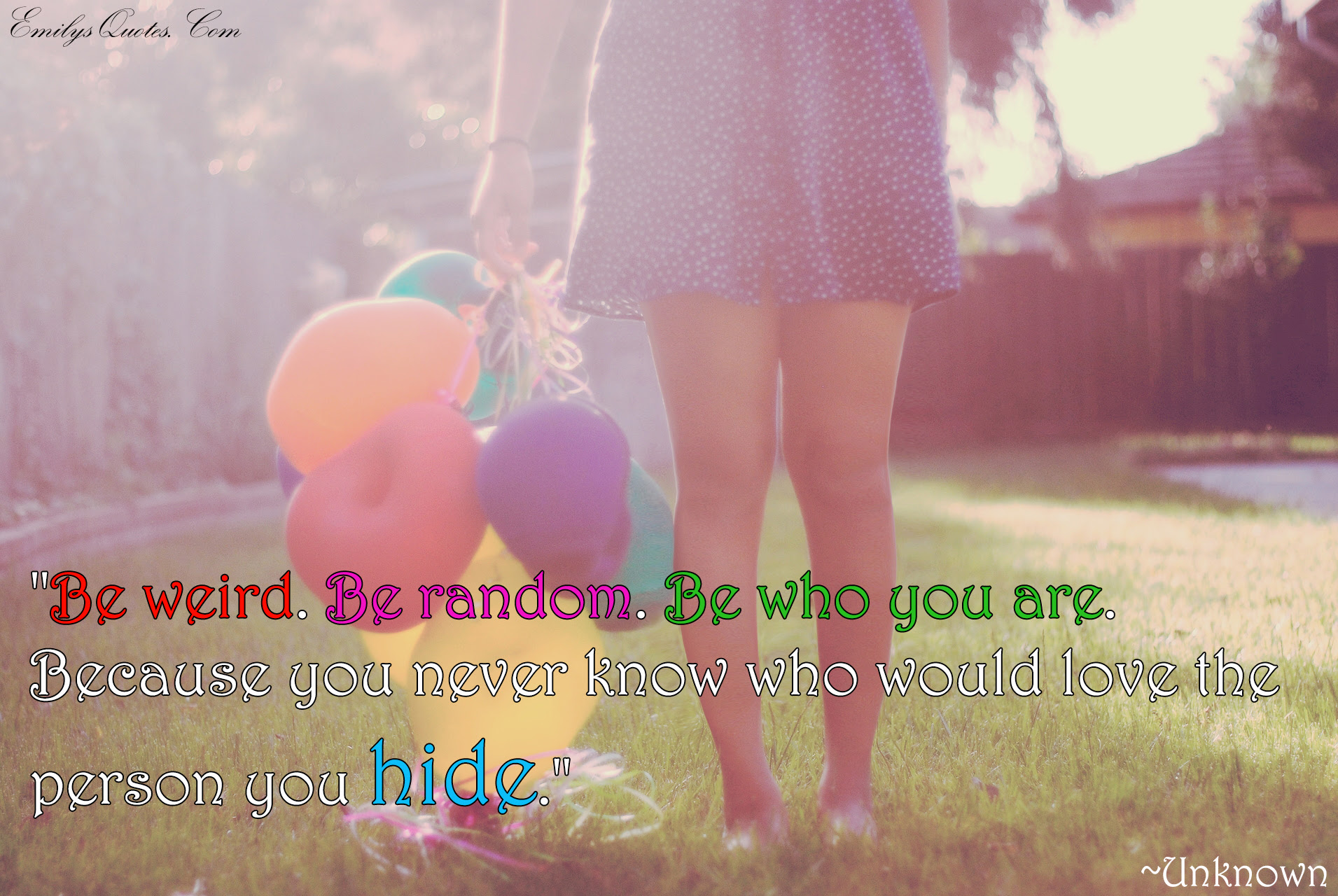 Be Weird Be Random Be Who You Are Because You Never Know Who