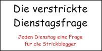 http://daswollschaf.wordpress.com/2014/05/06/die-verstrickte-dienstagsfrage-192014/
