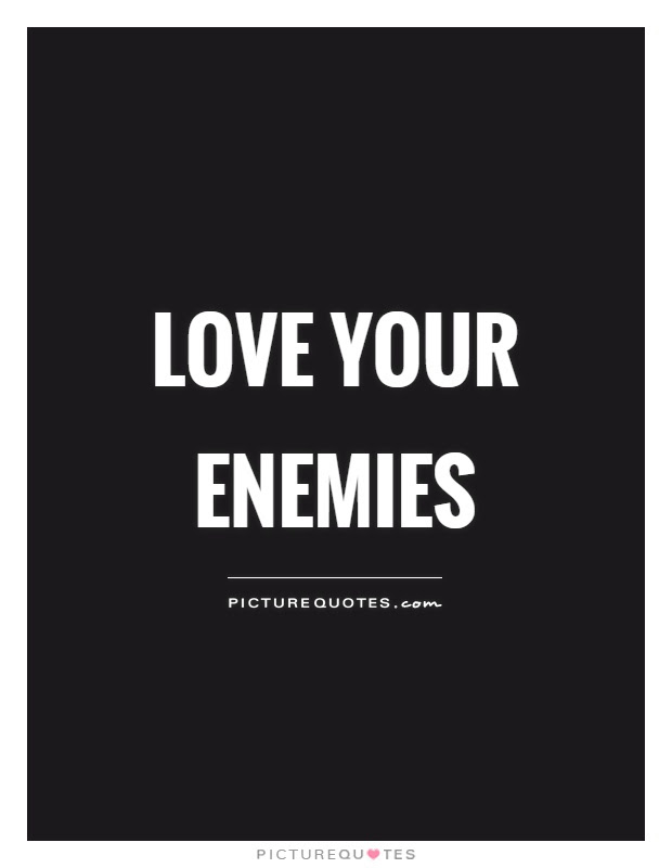 Love Your Enemies Picture Quotes