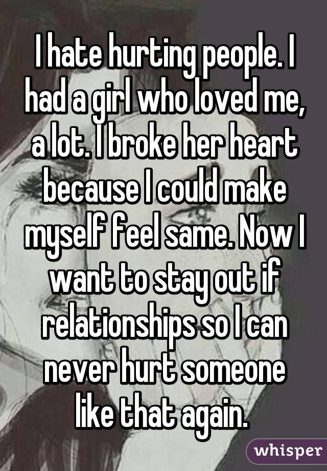 I Hate Hurting People I Had A Girl Who Loved Me A Lot I Broke Her