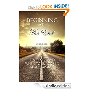 Beginning at the End (Finding God When Your World Falls Apart)