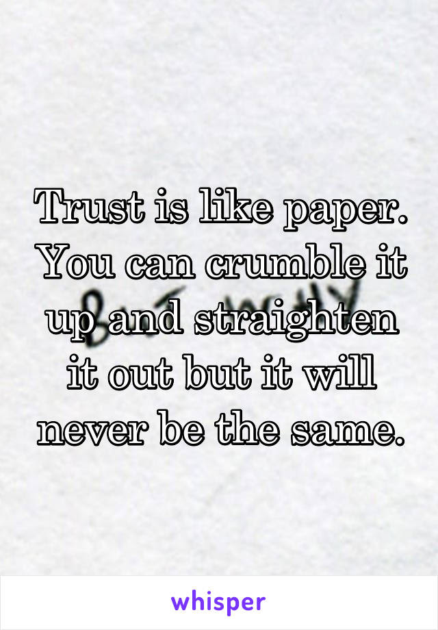 Trust Is Like Paper You Can Crumble It Up And Straighten It Out But