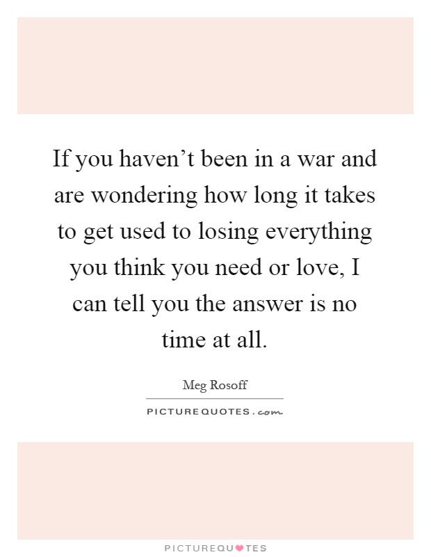 If You Havent Been In A War And Are Wondering How Long It Takes