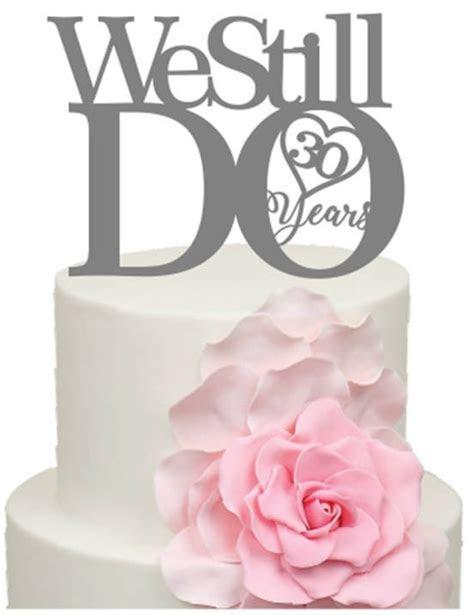 We Still Do 30 Years 30th Wedding Anniversary Acrylic Cake
