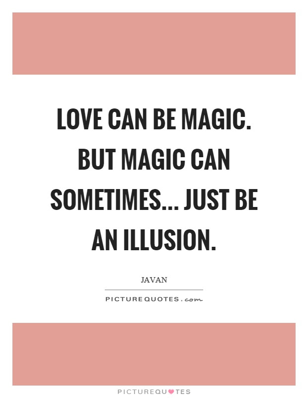 Love Can Be Magic But Magic Can Sometimes Just Be An Illusion