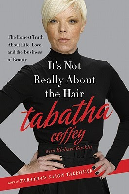 It's Not Really About the Hair: An Outspoken Stylist's Smart Guide to Life