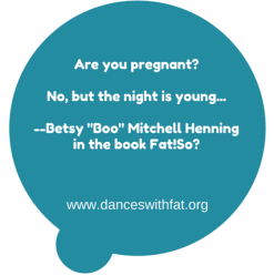 are-you-pregnant-no-but-the-night-is-young-betsy-boo-mitchell-henningin-the-book-fatso
