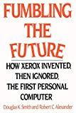 Fumbling the Future: How Xerox Invented Then Ignored the First Personal Computer, by Douglas K. Smith and Robert C. Alexander