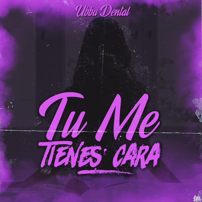 Cover: Ubbadental - Tu Me Tienes Cara