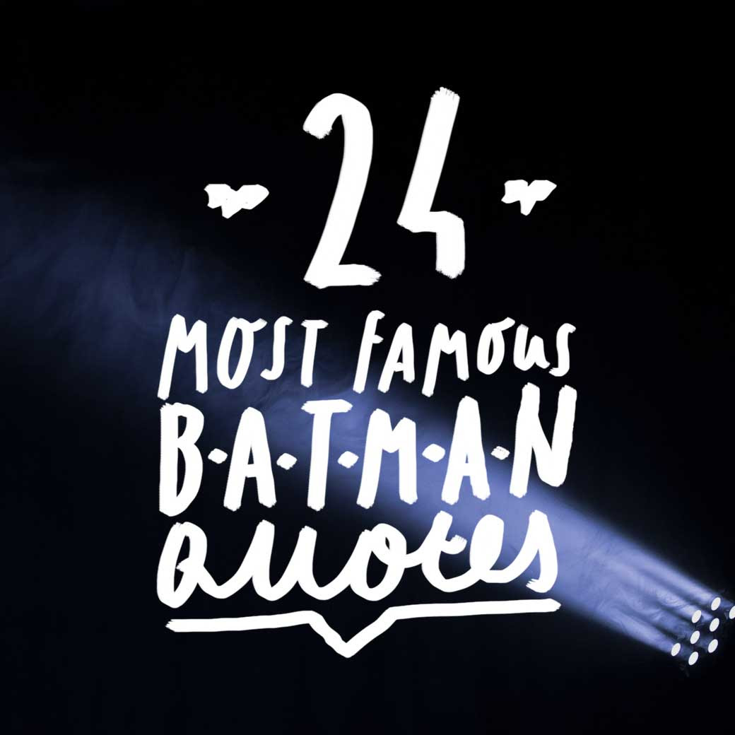 Holy Wisdom Batman 24 Most Famous Batman Quotes Bright Drops