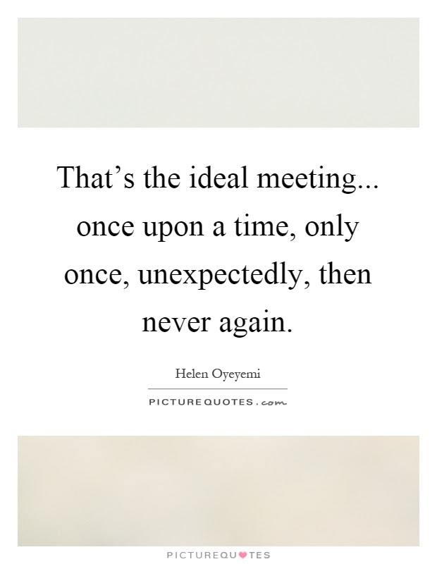 Thats The Ideal Meeting Once Upon A Time Only Once
