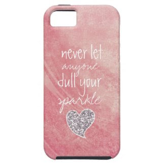 Never let anyone dull your sparkle iPhone 5/5S cases