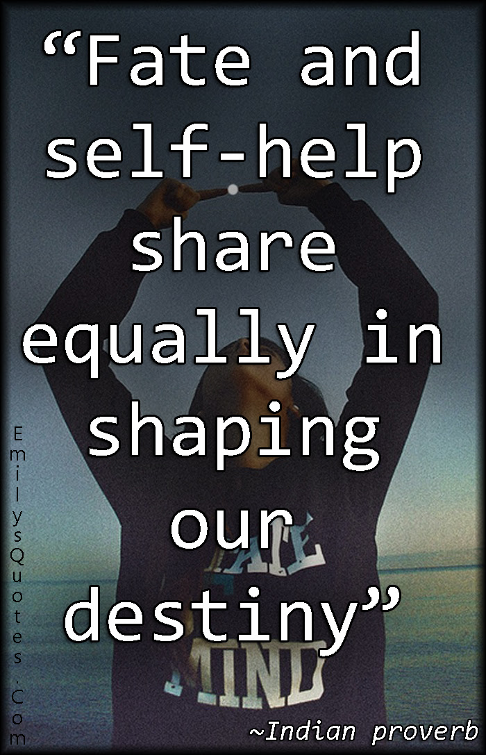 Fate And Self Help Share Equally In Shaping Our Destiny Popular