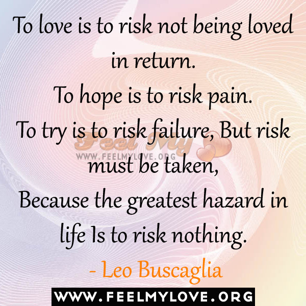 To Love Is To Risk Not Being Loved In Return To Hope Is To Risk