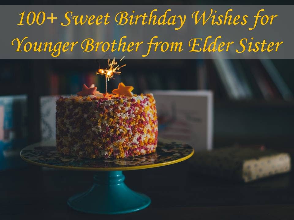 100 Sweet Birthday Wishes For Younger Brother From Elder Sister