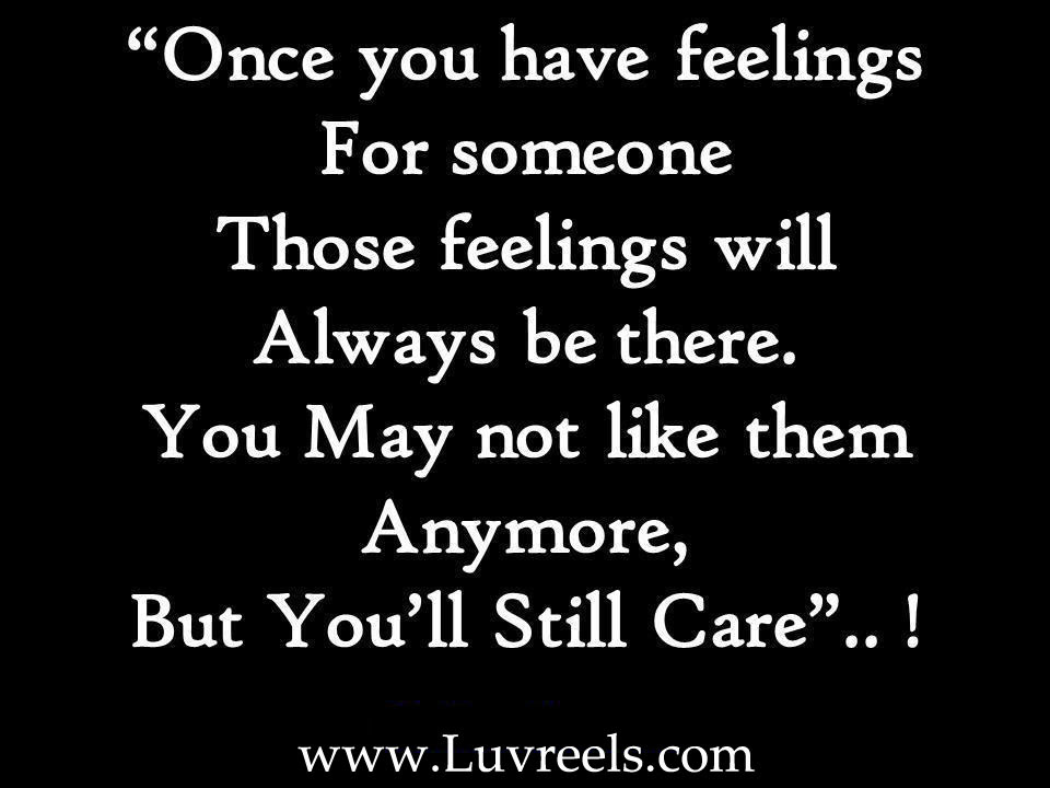 Once You Have Feelings For Someone Those Feelings Will Always Be