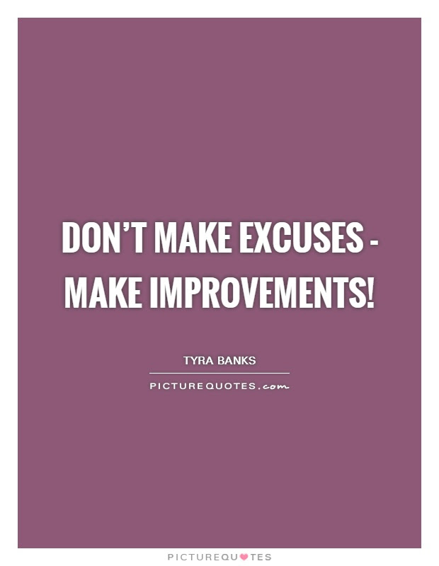 Dont Make Excuses Make Improvements Picture Quotes