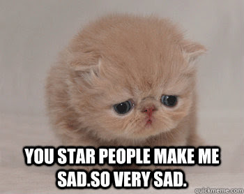 You Star People Make Me Sadso Very Sad Misc Quickmeme