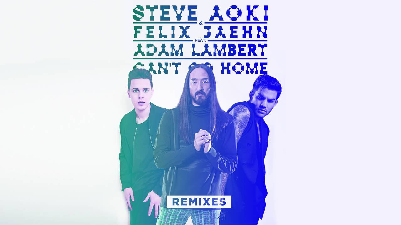Steve Aoki & Felix Jaehn - Can't Go Home feat. Adam Lambert (Crystal Lake Remix)