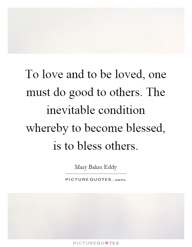 To Love And To Be Loved One Must Do Good To Others The