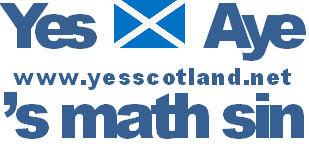 "Yes [saltire picture] Aye www.yesscotland.net Gaelic:""'s math sin"""