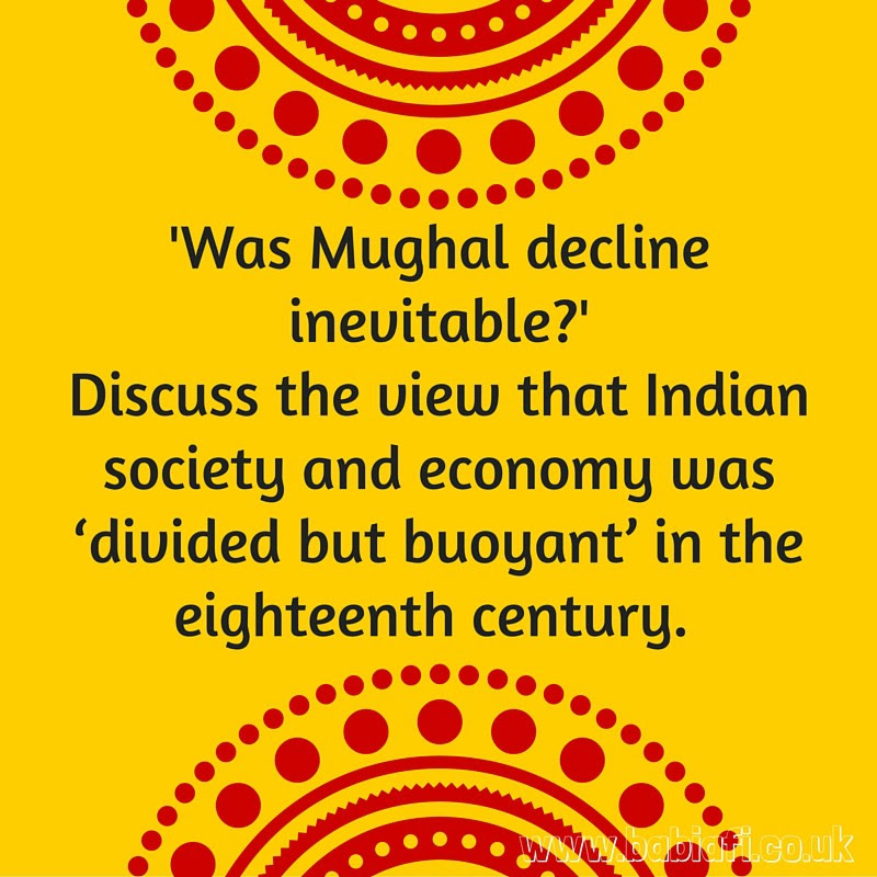 Was Mughal decline inevitable? Discuss the view that Indian society and economy was 'divided but buoyant' in the eighteenth century.