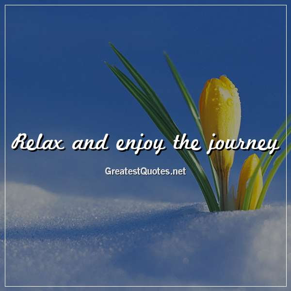Relax And Enjoy The Journey Free Life Quotes Images And Photos
