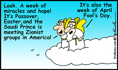Dry Bones cartoon, Israel, Christians, Passover, Easter, angels, MbS, the Saudi Prince, miracles, Zionist, April Fool's Day,optimism, pessimism,