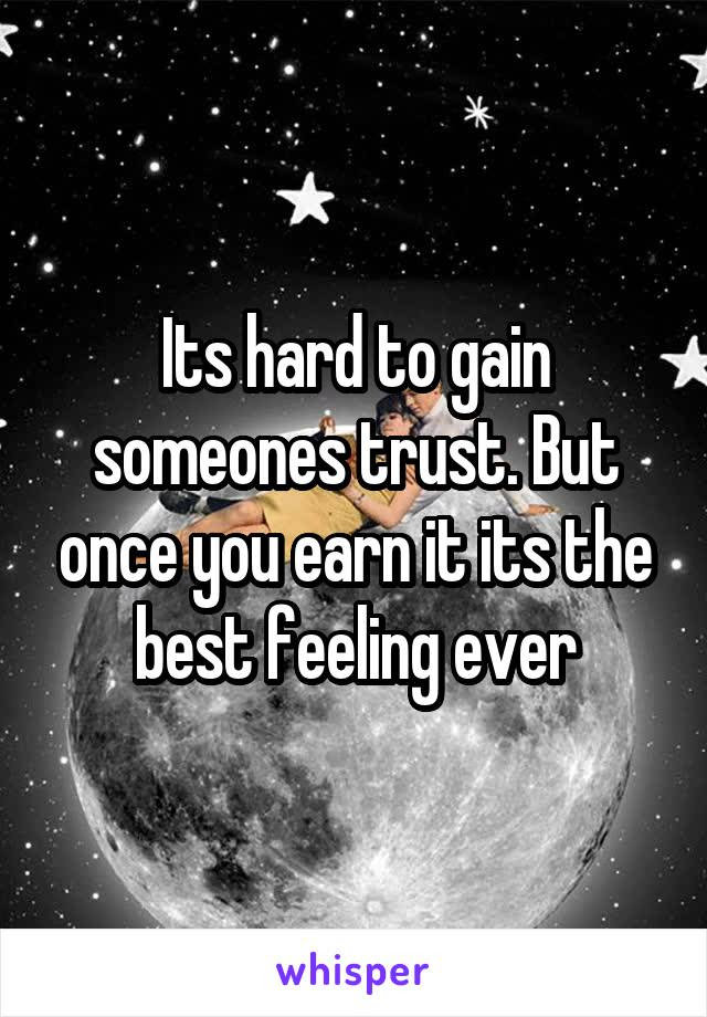 Its Hard To Gain Someones Trust But Once You Earn It Its The Best