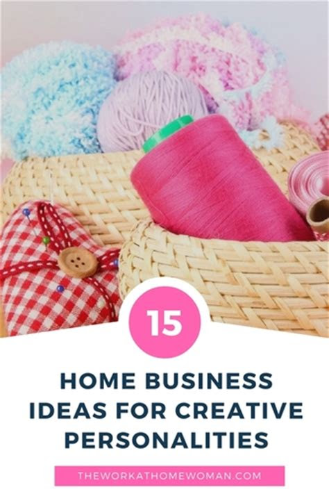 home business ideas  creative personalities  work
