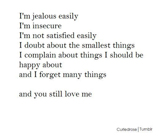 Im Jealous Easily Im Insecure Im Not Satisfied Easily I Doubt