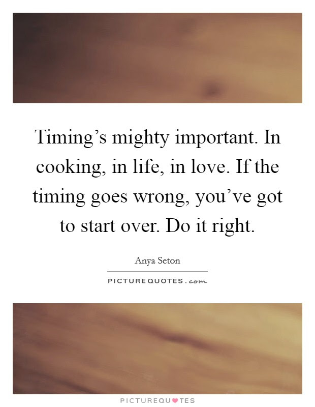 Timings Mighty Important In Cooking In Life In Love If The