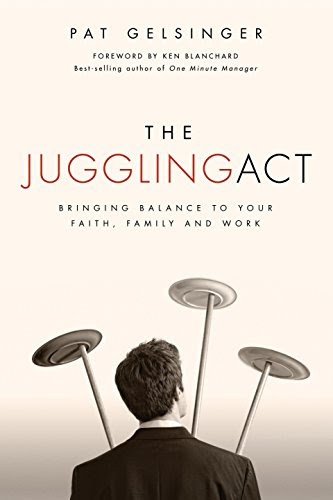 The Juggling Act: Bringing Balance to Your Faith, Family, and Work