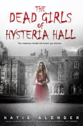 Title: The Dead Girls of Hysteria Hall, Author: Katie Alender