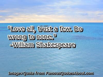 Love All Trust Few Do Wrong To None Quotespicturescom