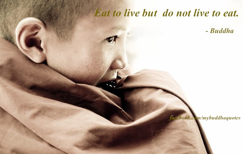 Eat To Live But Do Not Live To Eat Buddha Quotespicturescom
