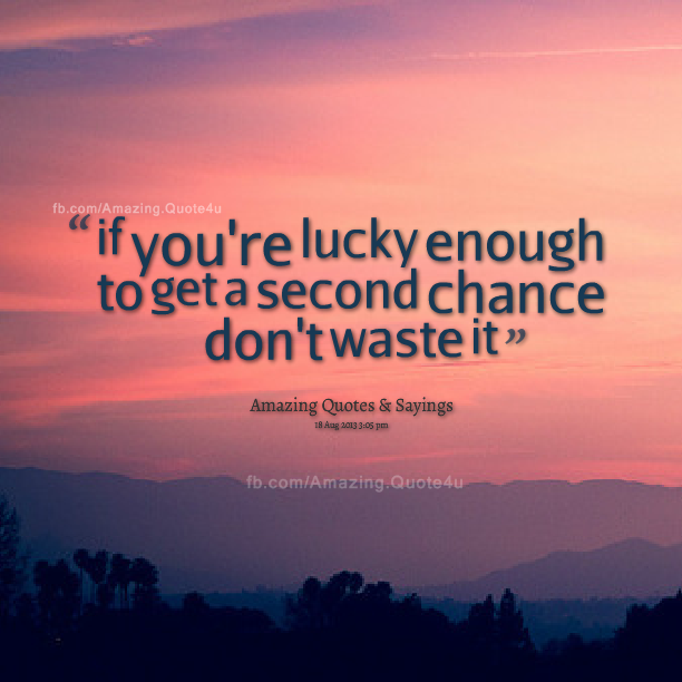 Quotes About One Chance In Life 64 Quotes