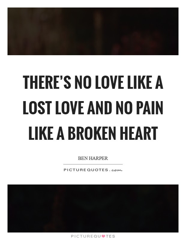 Theres No Love Like A Lost Love And No Pain Like A Broken Heart