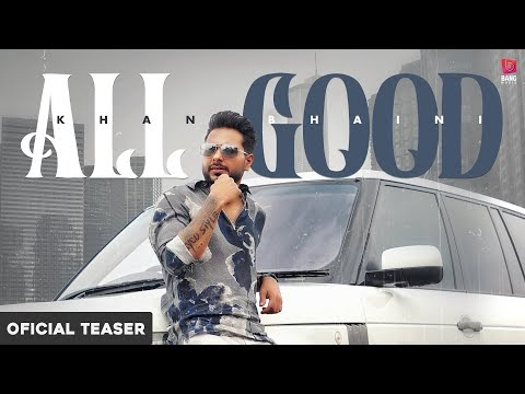 All Good - Khan Bhaini (Official TEASER ) | Ikky | Bang Music