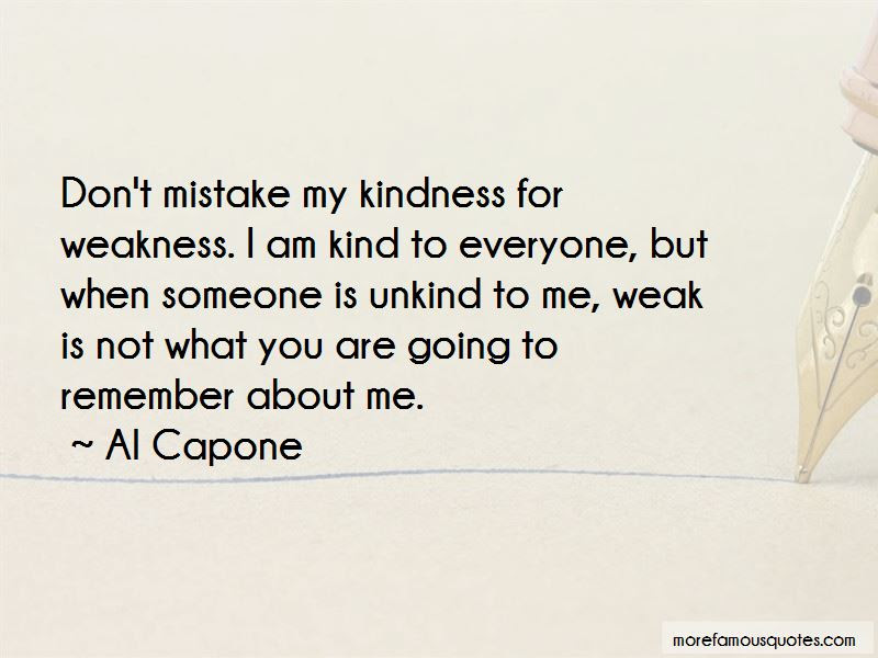 Quotes About Do Not Mistake My Kindness For Weakness Top 4 Do Not