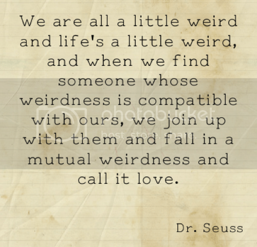LE LOVE BLOG QUOTE DR SEUSS WEIRD COUPLE WEIRD TOGETHER MUTUAL WEIRDNESS photo LELOVEBLOGQUOTEDRSEUSSWEIRDCOUPLEWEIRDTOGETHERMUTUALWEIRDNESS_zps96cf1198.png