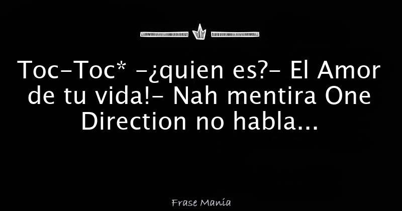 Toc Toc Quien Es El Amor De Tu Vida Nah Mentira One Direction